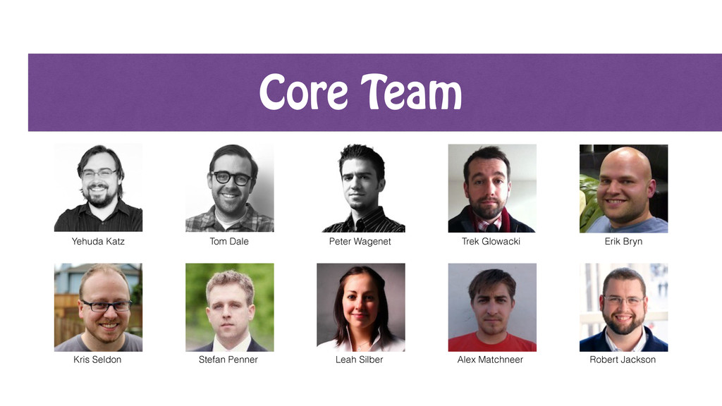 Core Team Yehuda Katz Tom Dale Peter Wagenet Er...