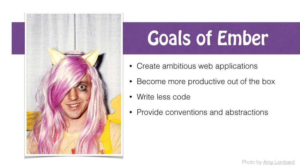 Goals of Ember • Create ambitious web applicati...