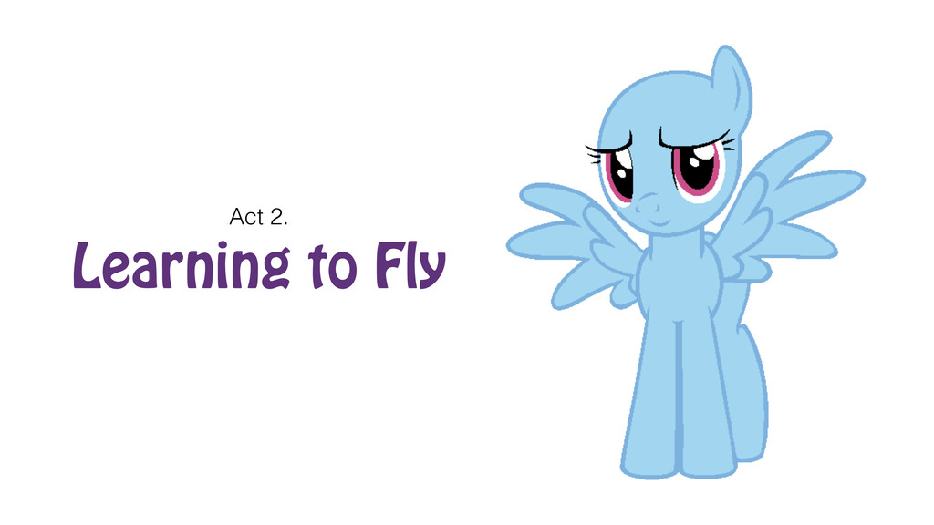 Learning to Fly Act 2.
