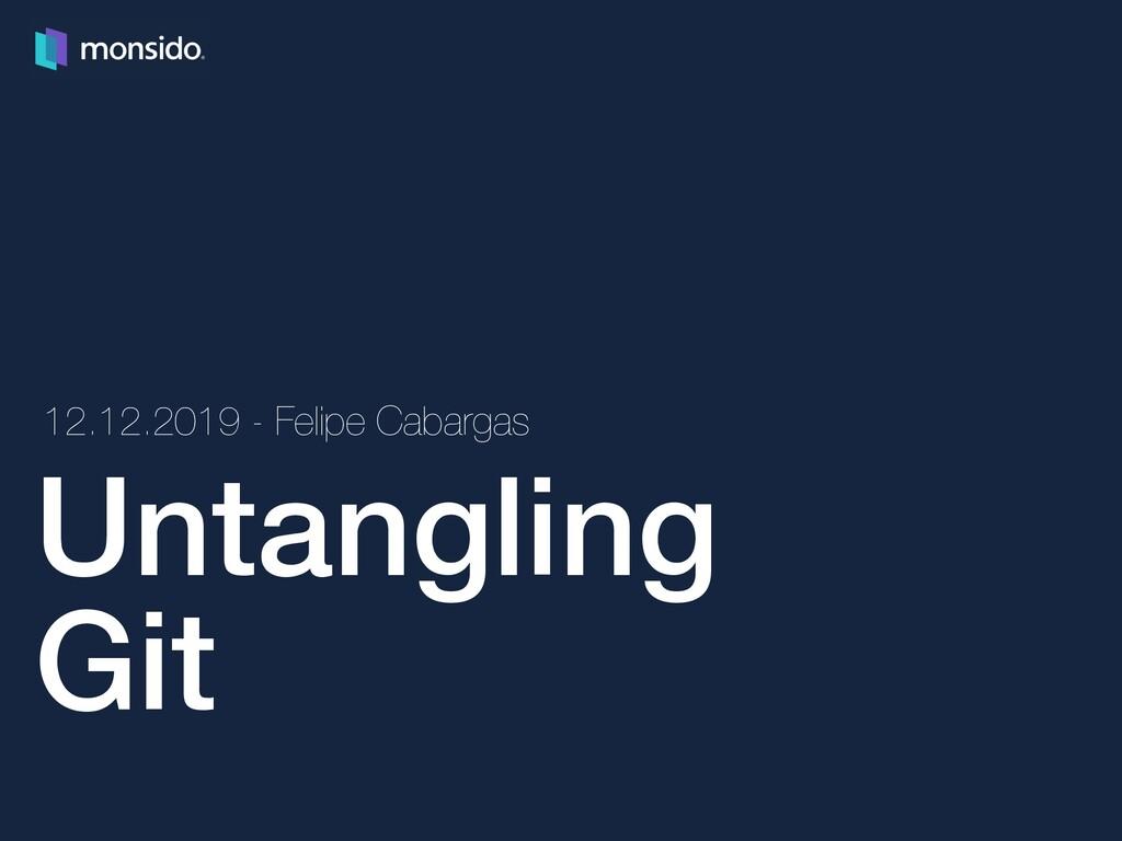 Untangling Git 12.12.2019 - Felipe Cabargas