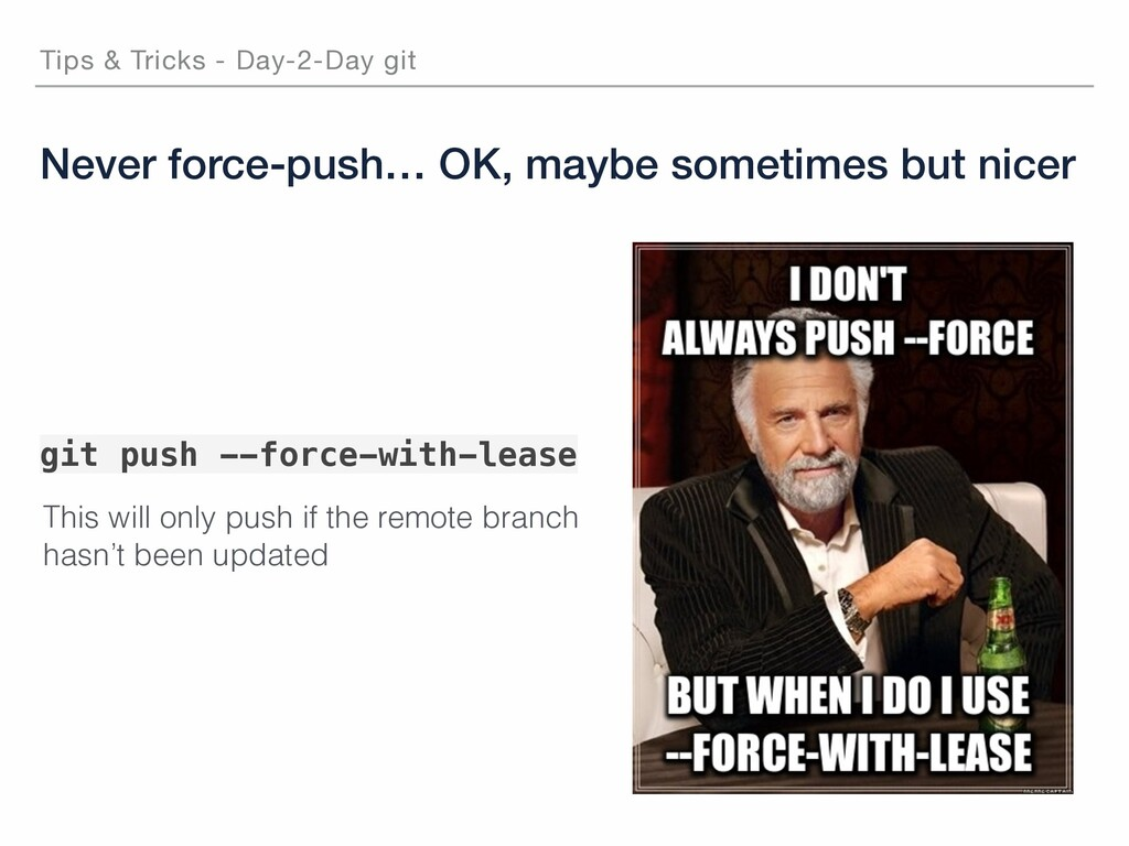 Never force-push… OK, maybe sometimes but nicer...