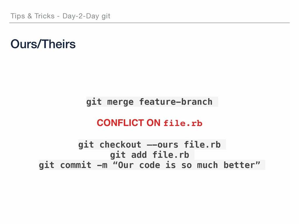 Ours/Theirs Tips & Tricks - Day-2-Day git git m...
