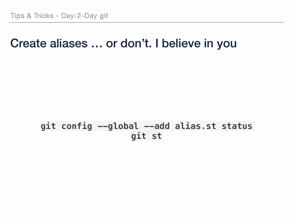 Tips & Tricks - Day-2-Day git Create aliases … ...