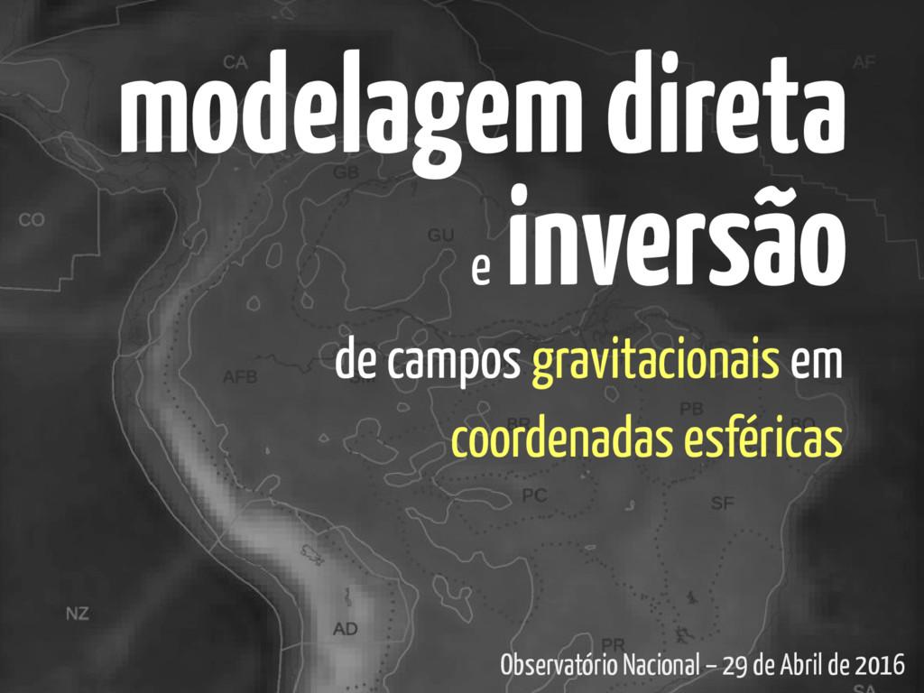 modelagem direta e inversão de campos gravitaci...