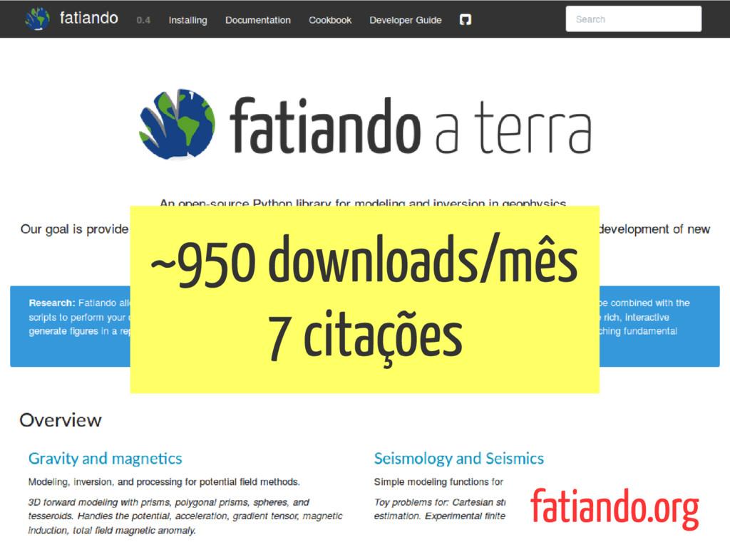 ~950 downloads/mês 7 citações fatiando.org