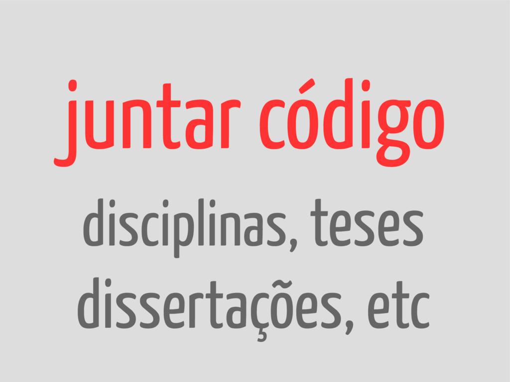 juntar código disciplinas, teses dissertações, ...