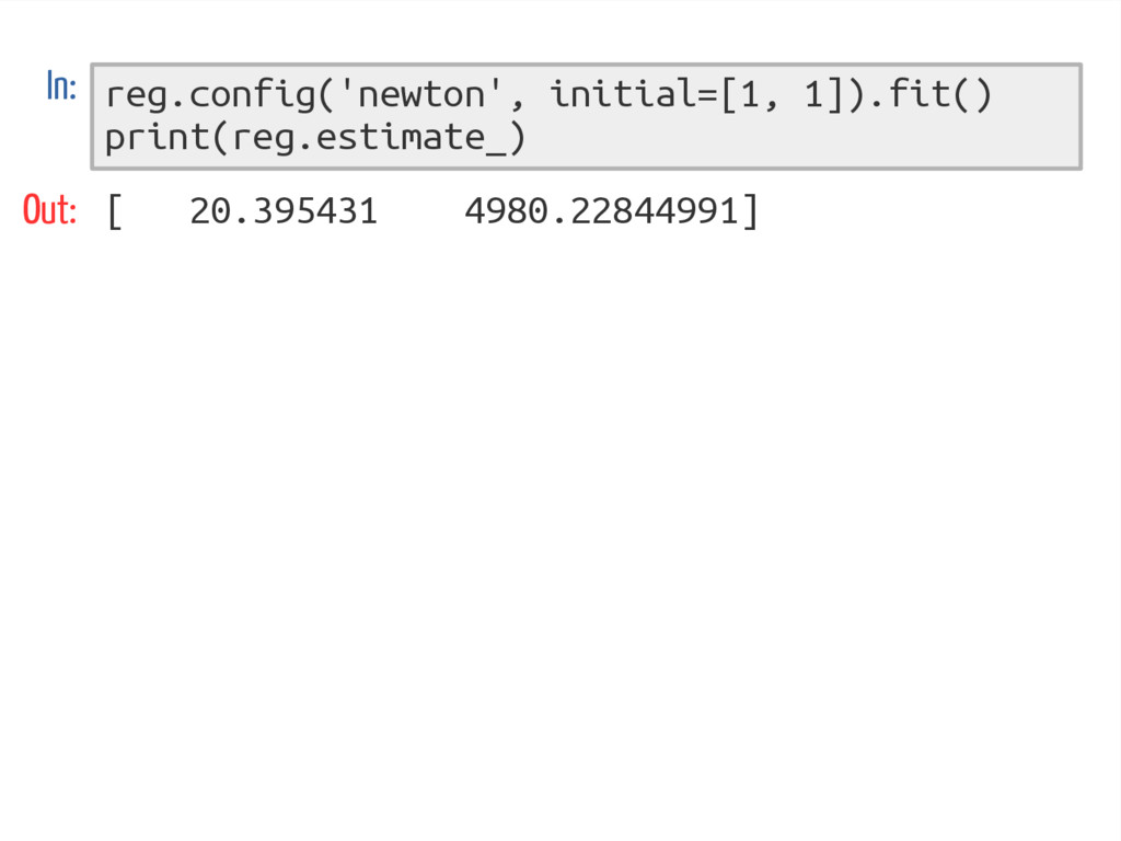 reg.config('newton', initial=[1, 1]).fit() prin...