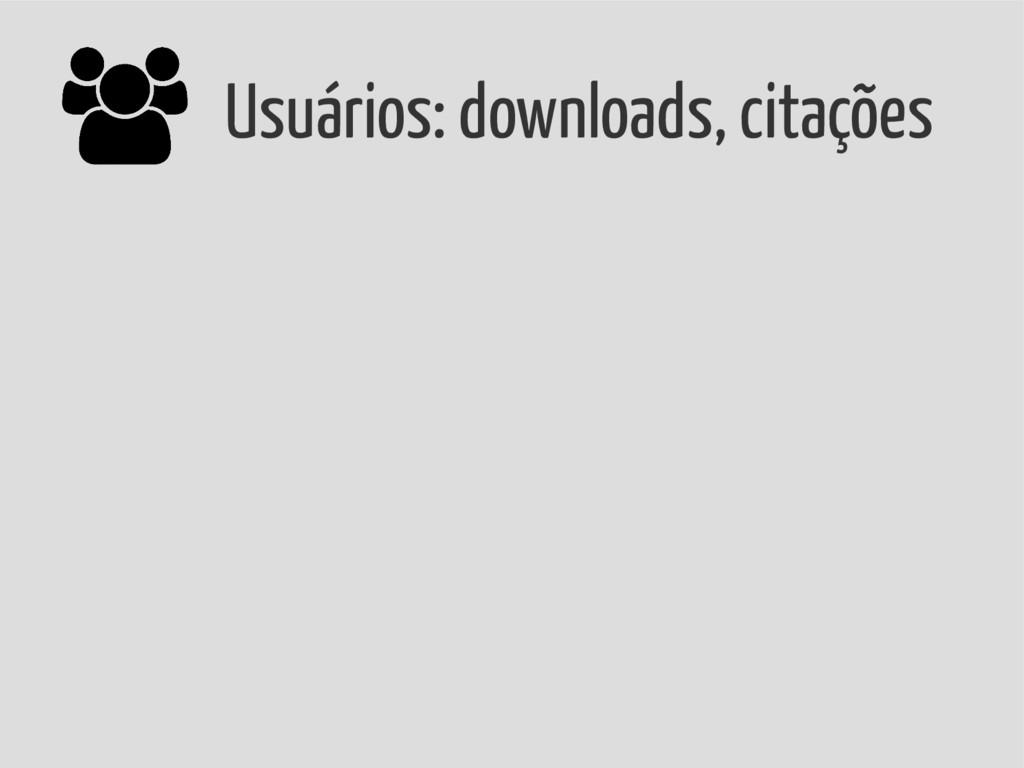 Usuários: downloads, citações