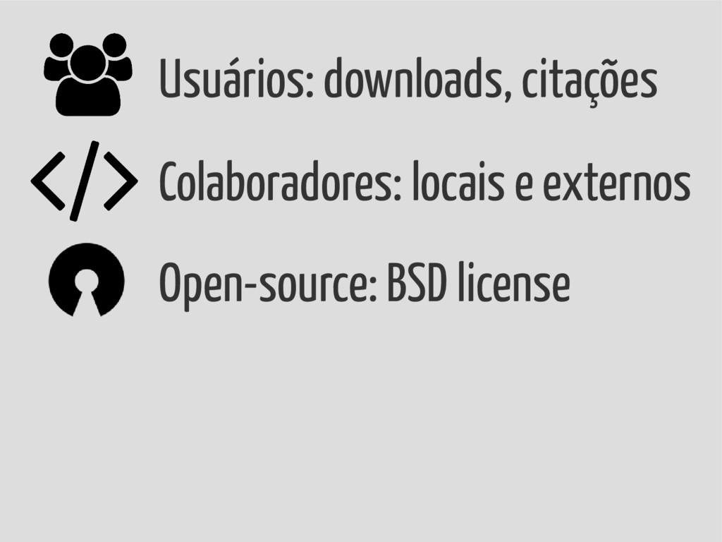 Open-source: BSD license Usuários: downloads, c...