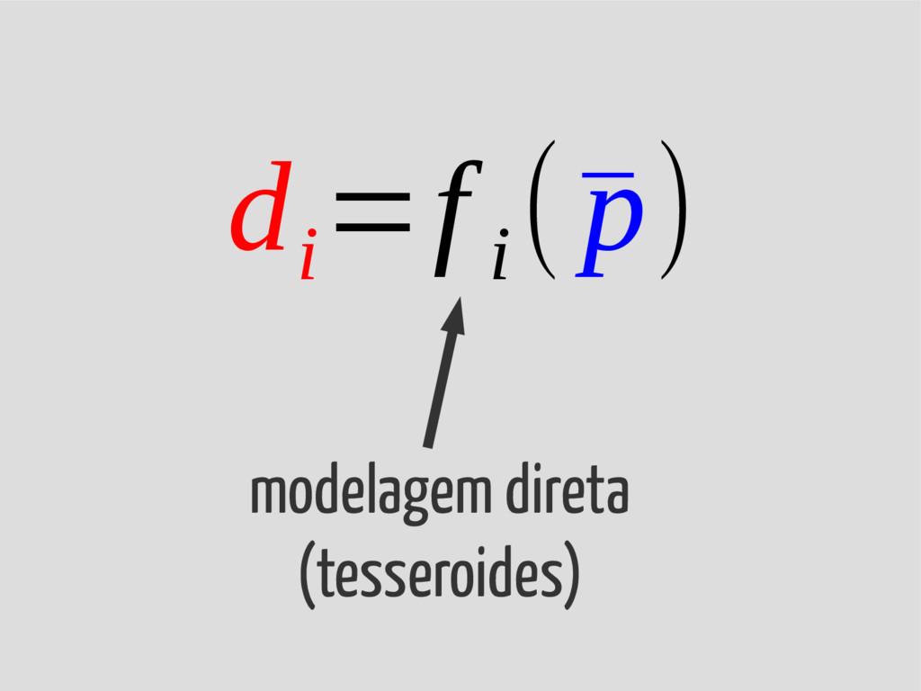 d i =f i (¯ p) modelagem direta (tesseroides)