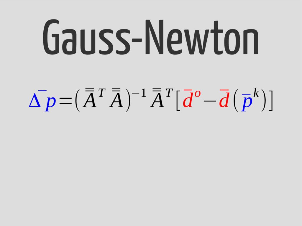 Gauss-Newton ¯ Δ p=( ¯ ¯ AT ¯ ¯ A)−1 ¯ ¯ AT [¯ ...