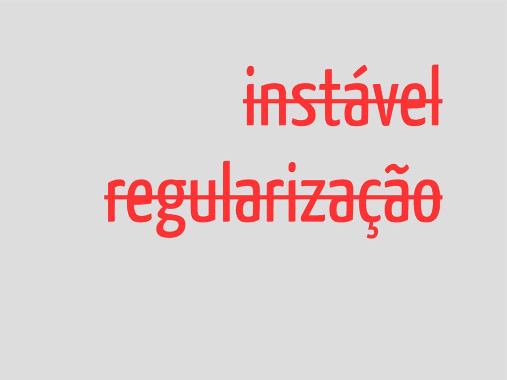 instável regularização