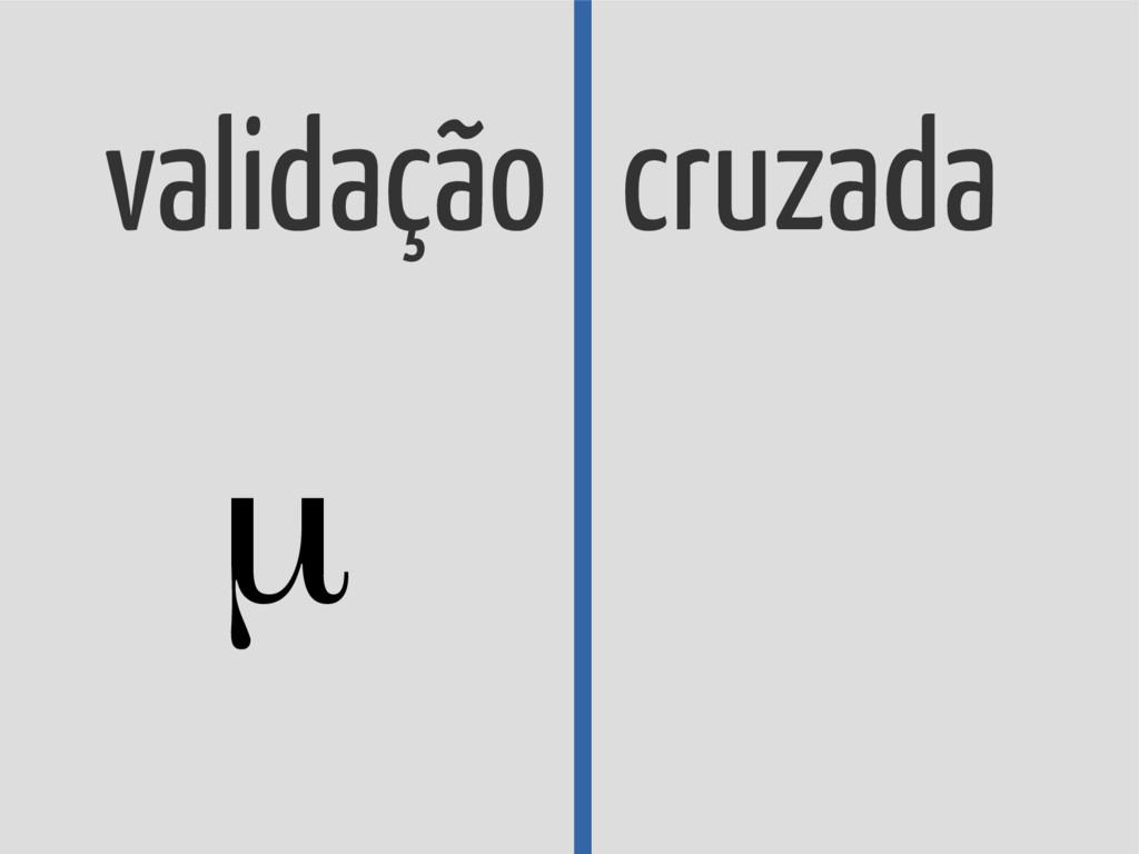 validação cruzada μ