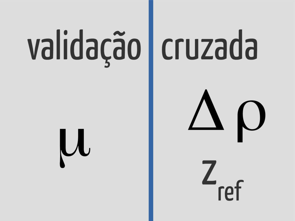 validação cruzada μ z ref Δρ