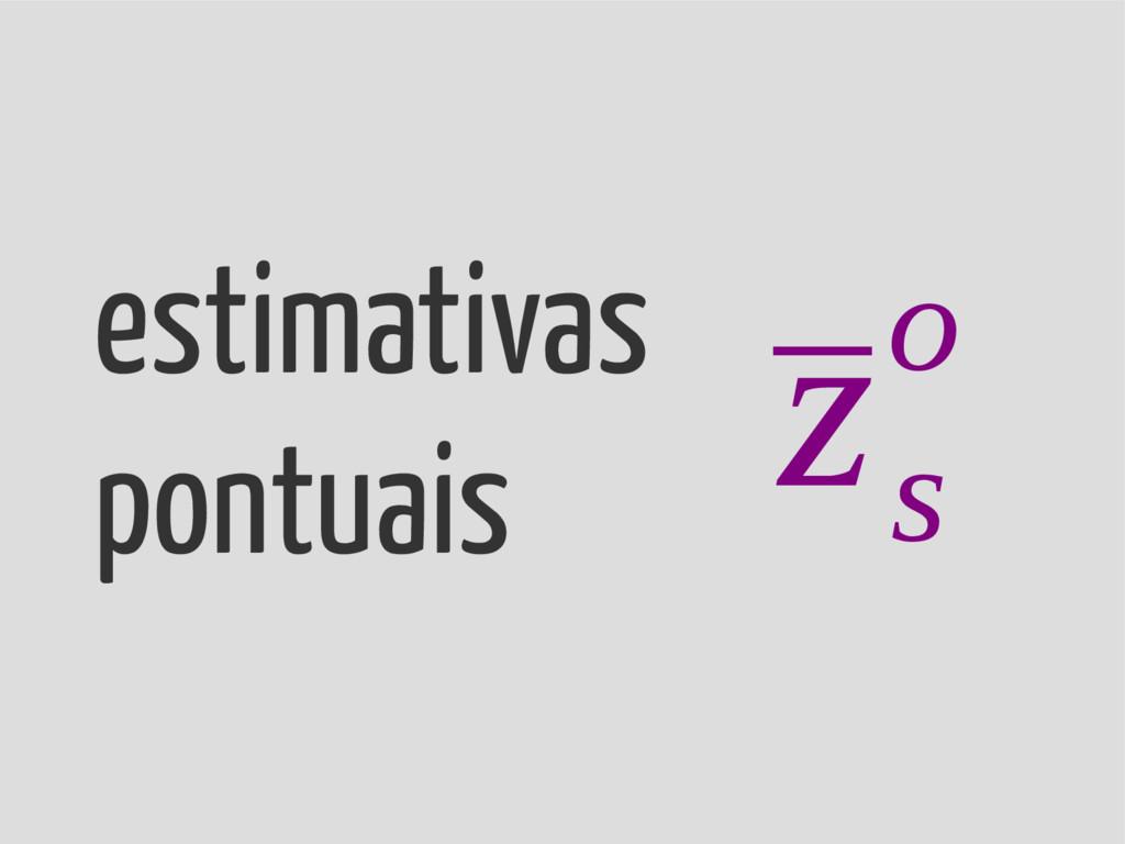 estimativas pontuais ¯ z s o
