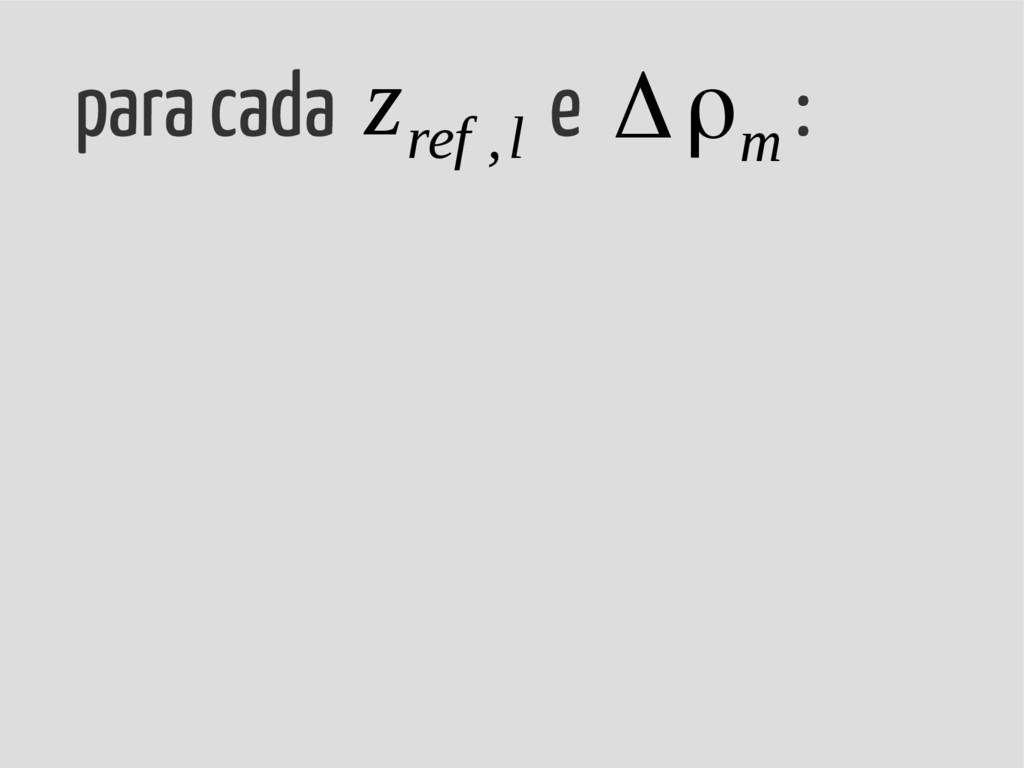 para cada e : Δρ m z ref ,l