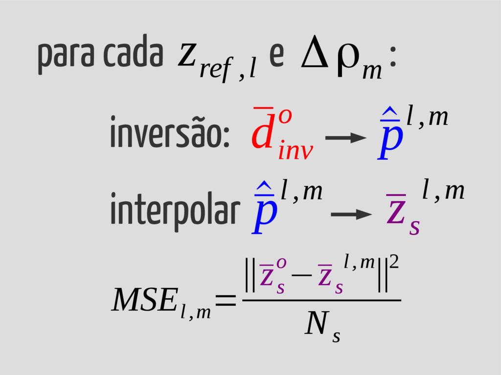 para cada e : Δρ m inversão: ¯ d inv o ¯ z s l ...