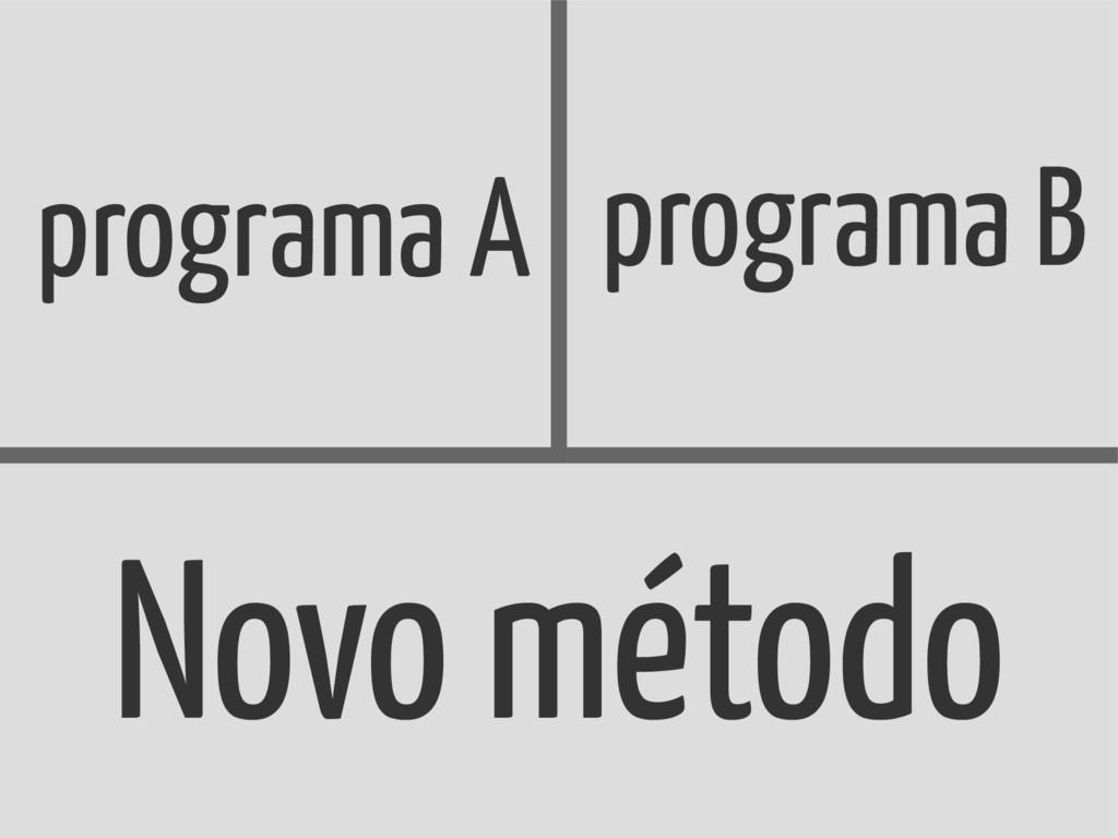 programa A programa B Novo método