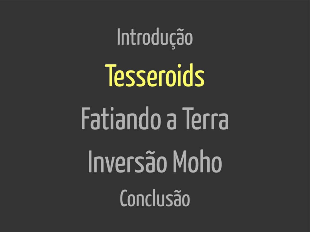 Introdução Tesseroids Fatiando a Terra Inversão...