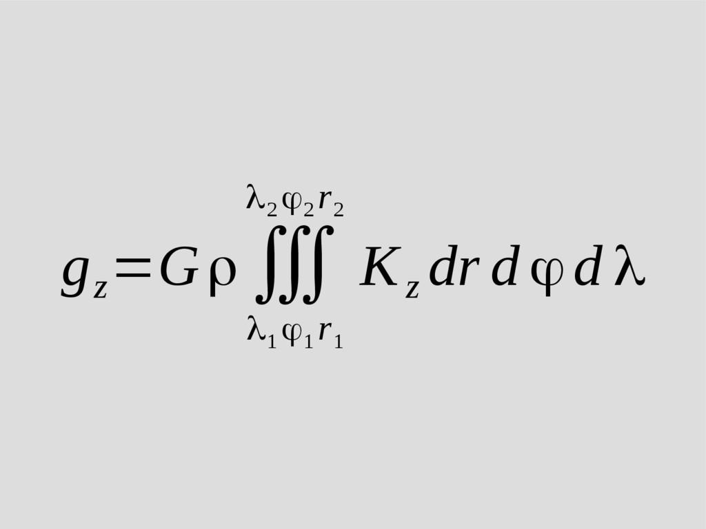 g z =Gρ∭ λ 1 ϕ 1 r 1 λ2 ϕ2 r 2 K z dr d ϕd λ