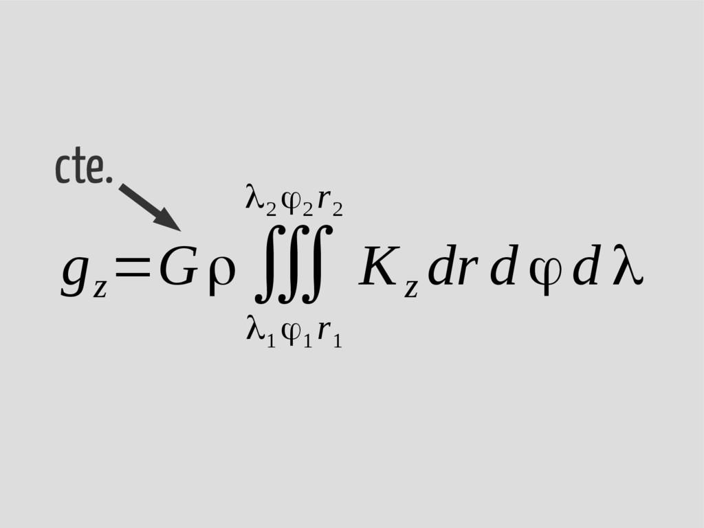 g z =Gρ∭ λ 1 ϕ 1 r 1 λ2 ϕ2 r 2 K z dr d ϕd λ ct...
