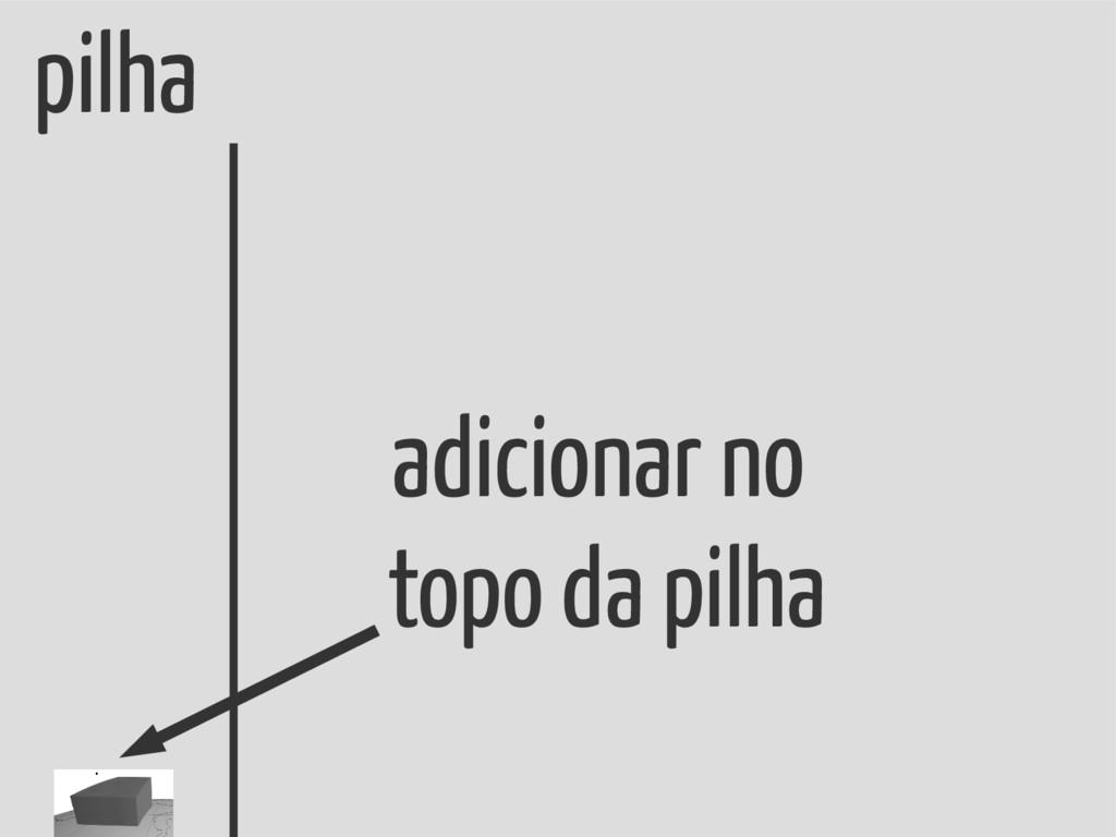 pilha adicionar no topo da pilha