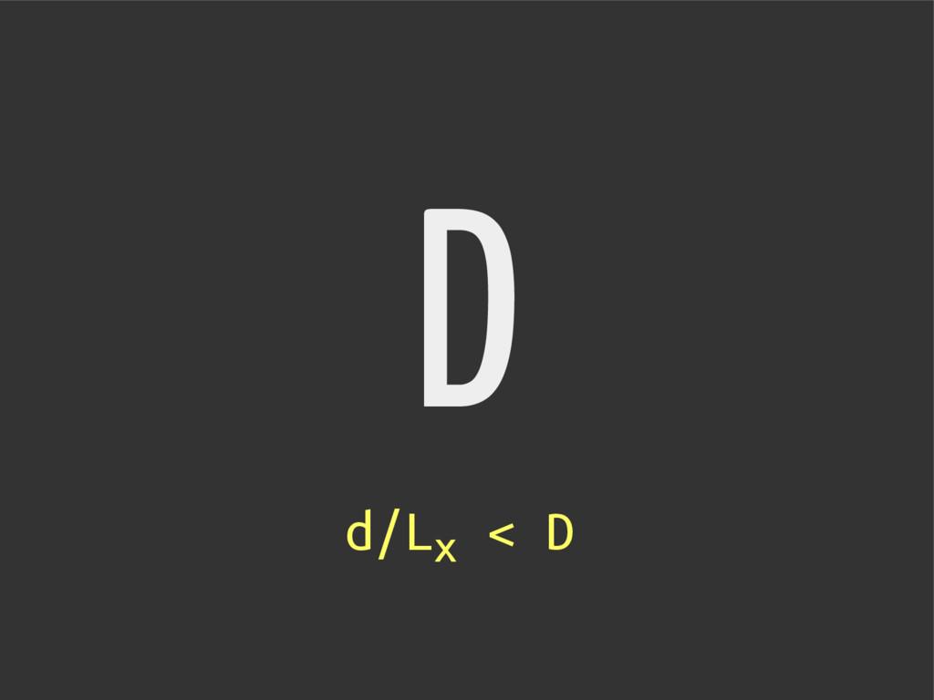 D d/Lx < D