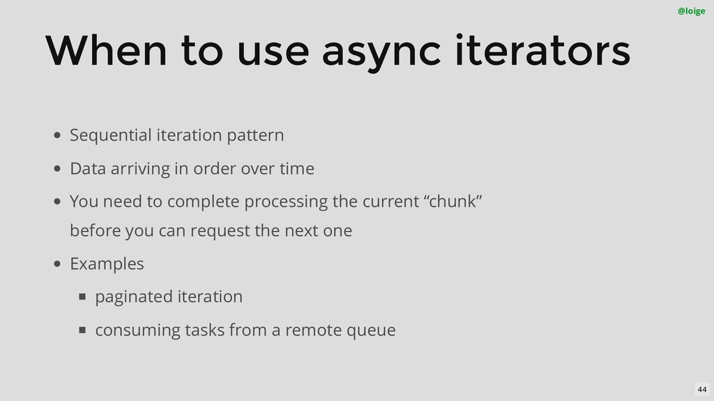 When to use async iterators @loige Sequential i...