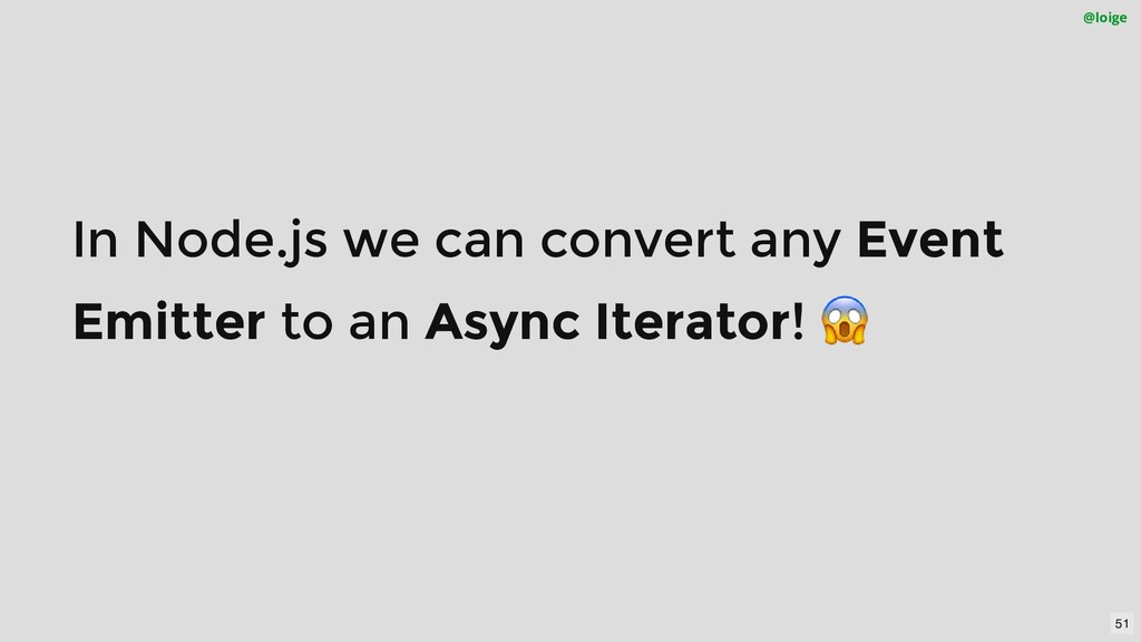 In Node.js we can convert any Event Emitter to ...