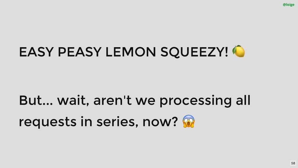 EASY PEASY LEMON SQUEEZY! 🍋 But... wait, aren't...