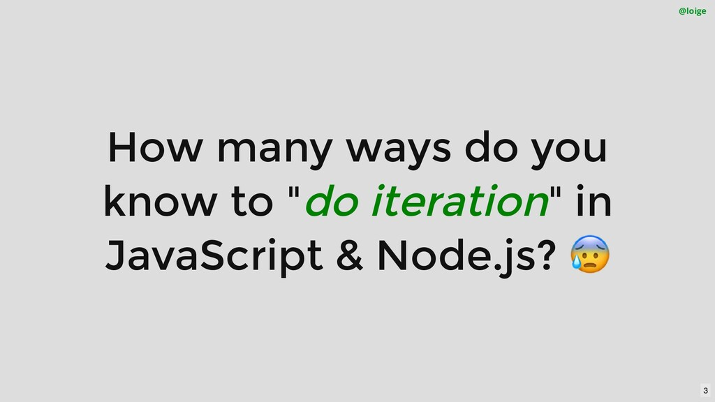 """How many ways do you know to """"do iteration"""" in ..."""