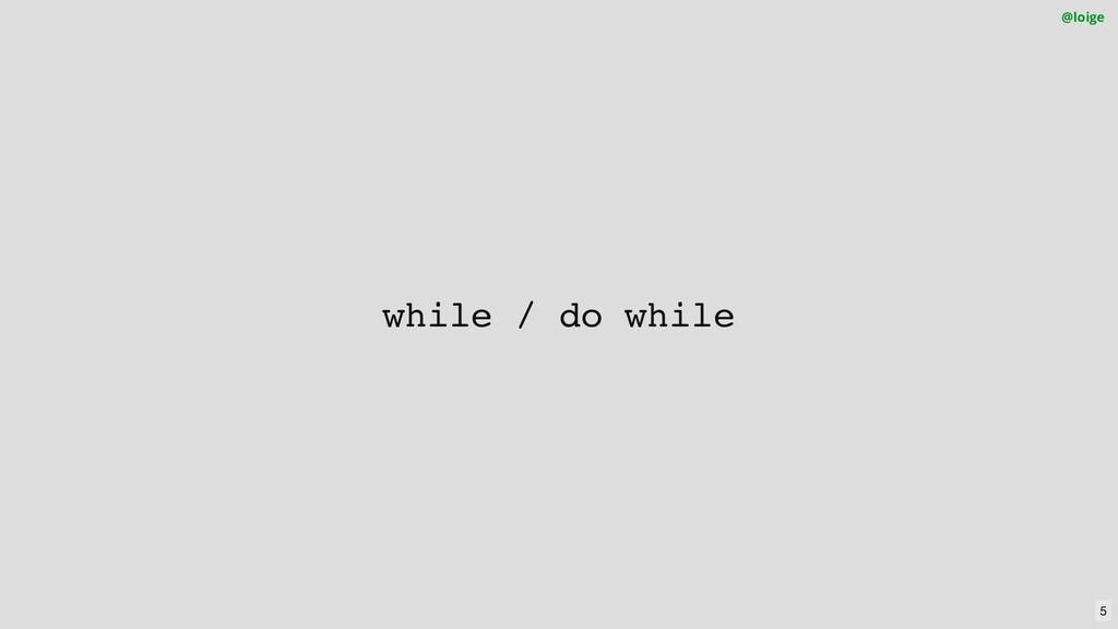 while / do while @loige 5