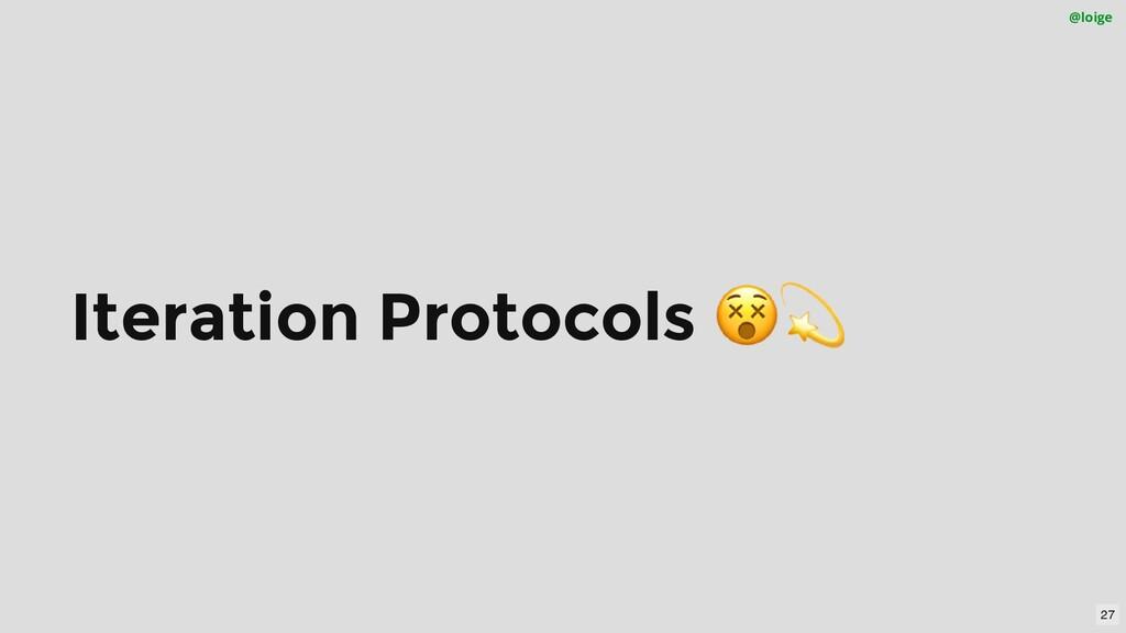 Iteration Protocols 😵 💫 @loige 27