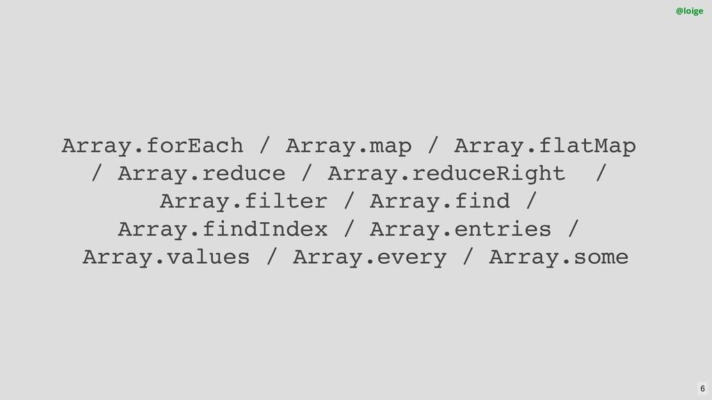 Array.forEach / Array.map / Array.flatMap / Arr...