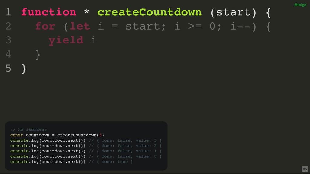 function * createCountdown (start) { for (let i...