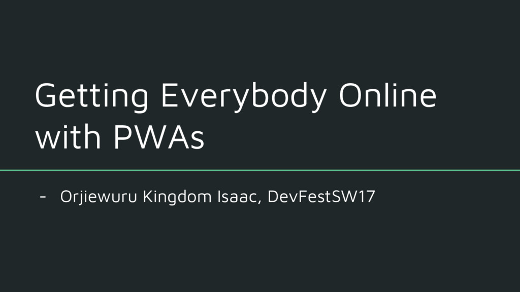 Getting Everybody Online with PWAs - Orjiewuru ...