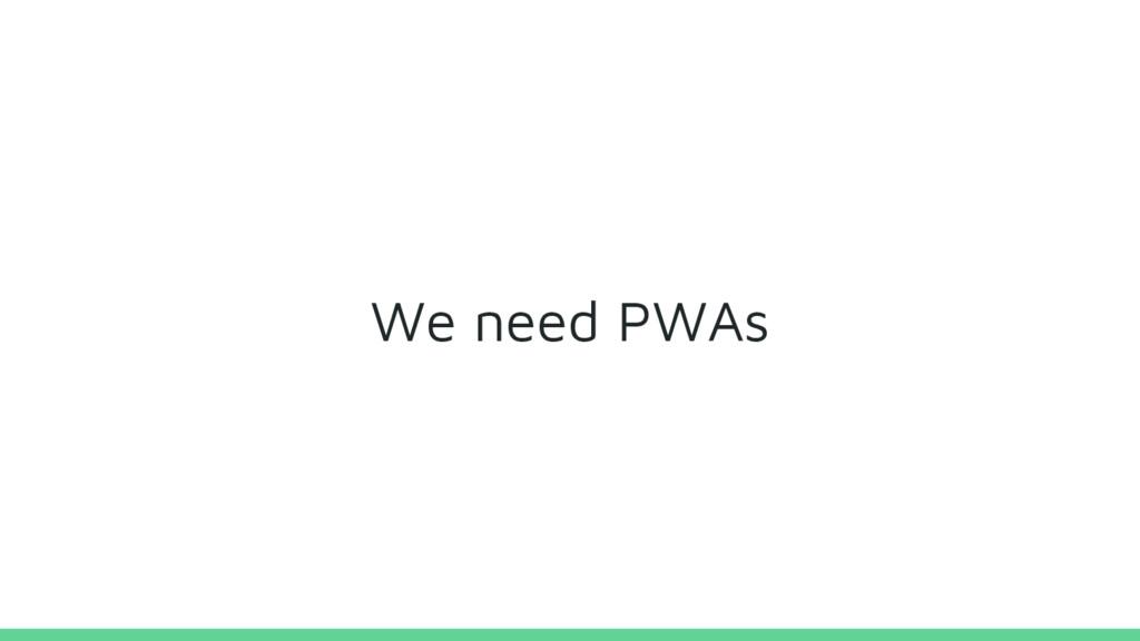 We need PWAs