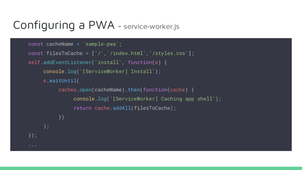 const cacheName = 'sample-pwa'; const filesToCa...