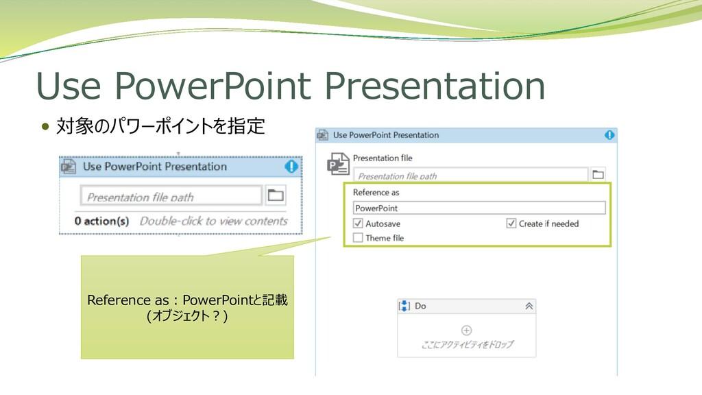 Use PowerPoint Presentation  対象のパワーポイントを指定 Ref...