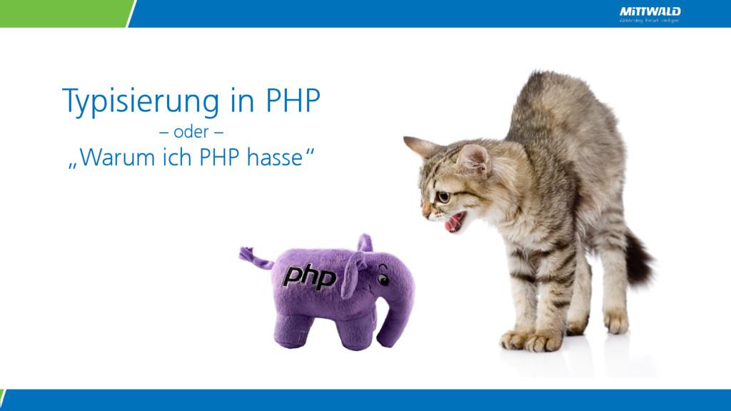"""Typisierung in PHP – oder – """"Warum ich PHP hass..."""