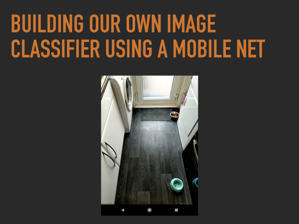 BUILDING OUR OWN IMAGE CLASSIFIER USING A MOBIL...