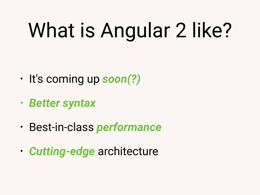 What is Angular 2 like? • It's coming up soon(?...