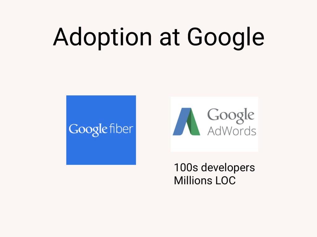 Adoption at Google 100s developers Millions LOC