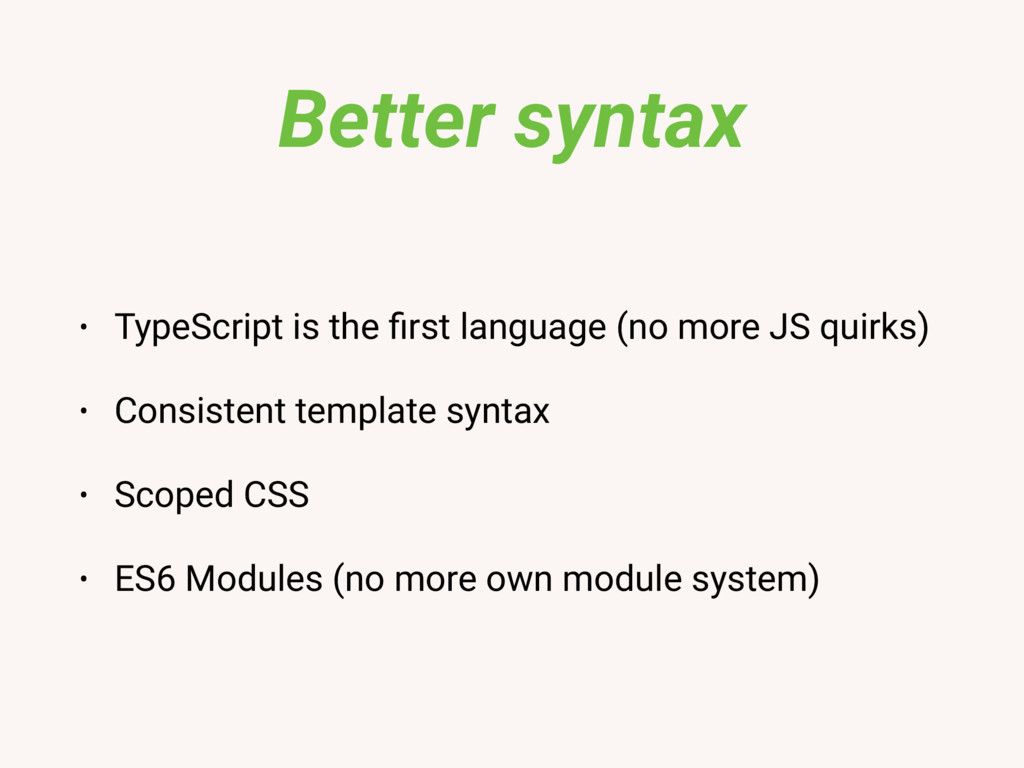 Better syntax • TypeScript is the first language...
