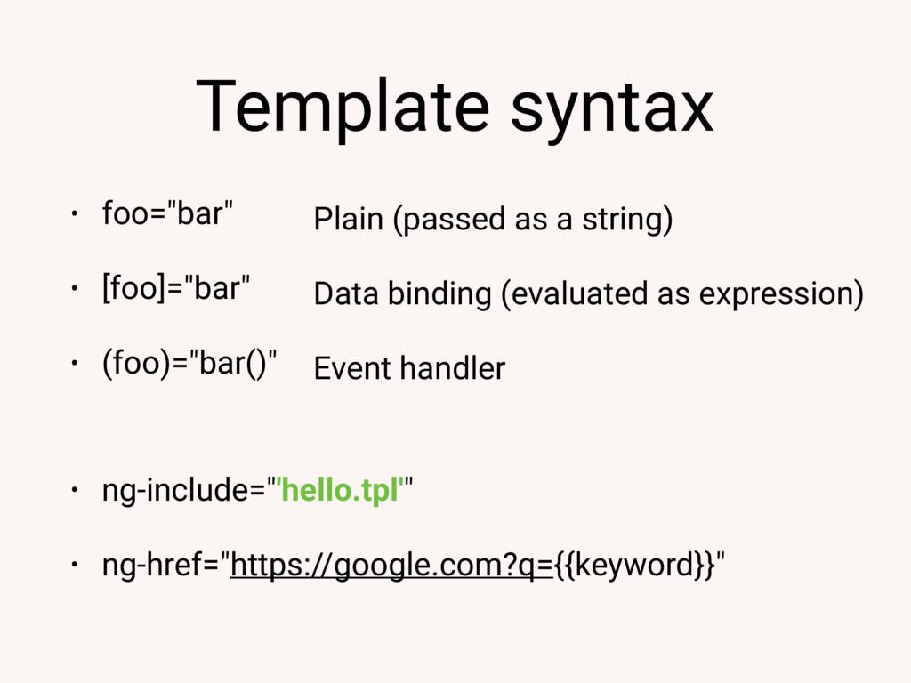 """Template syntax • foo=""""bar"""" • [foo]=""""bar"""" • (fo..."""