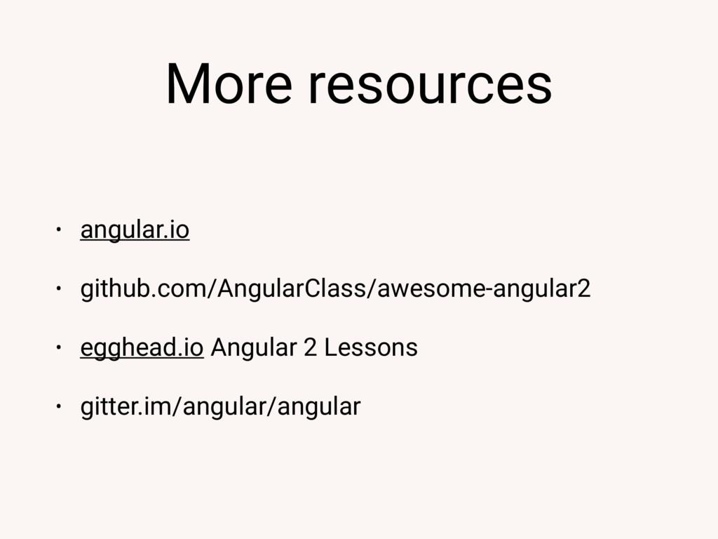 More resources • angular.io • github.com/Angula...