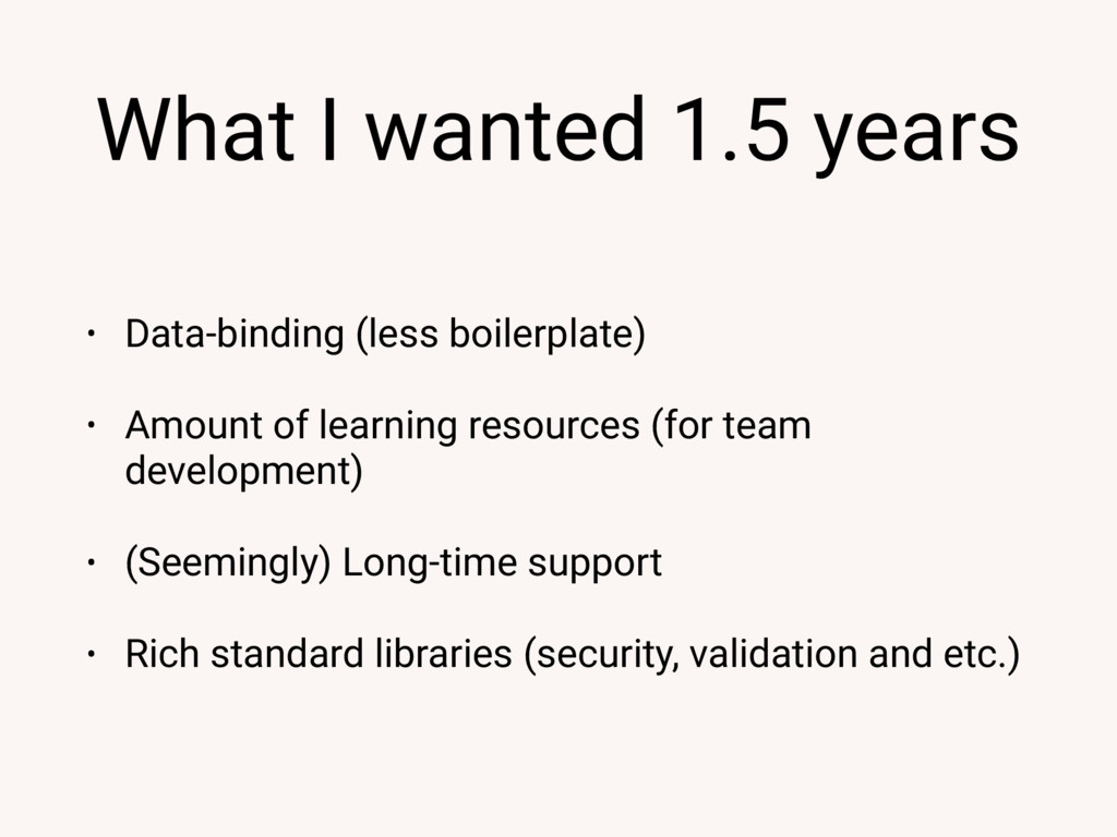 What I wanted 1.5 years • Data-binding (less bo...