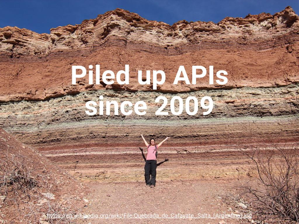 Piled up APIs since 2009 https://en.wikipedia.o...