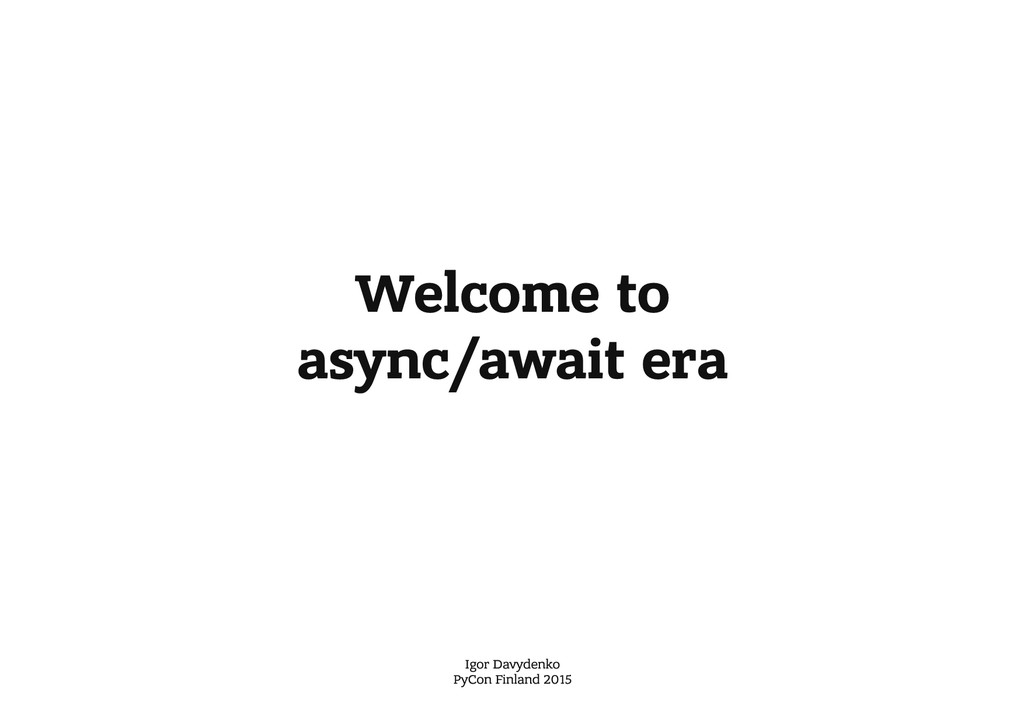 Welcome to async/await era Igor Davydenko PyCon...