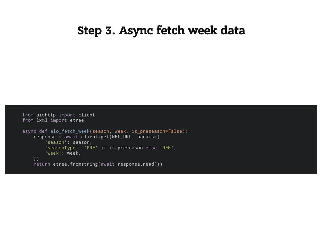 Step 3. Async fetch week data f r o m a i o h t...